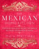 The Mexican home kitchen : traditional home-style recipes that capture the flavors and memories of Mexico