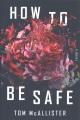 How to be safe : a novel