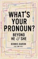 What's your pronoun? : beyond he and she