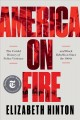 America on fire : the untold history of police violence and Black rebellion since the 1960s