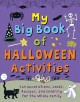 My big book of Halloween activities : fun decorations, cards, recipes, and coloring for the whole family