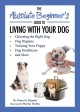 The absolute beginner's guide to living with your dog : choosing the right dog, dog hygiene, training your puppy, dog healthcare, and more