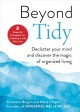 Beyond tidy : declutter your mind and discover the magic of organized living : 8 powerful principles for creating a life you love