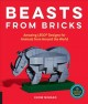 Beast from bricks : amazing LEGO designs for animals from around the world