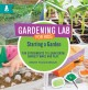 Gardening lab for kids. Starting a garden : fun experients to learn, grow, harvest, make, and play