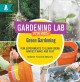 Gardening lab for kids. Green gardening : fun experiments to learn, grow, harvest, make, and play
