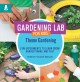 Gardening lab for kids. Theme gardening : fun experiments to learn, grow, harvest, make, and play