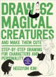 Draw 62 magical creatures and make them cute : step-by-step drawing for characters and personality