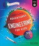 Adventures in engineering for kids : 35 challenges to design the future as you journey to City X