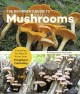 The beginner's guide to mushrooms : everything you need to know, from foraging to cultivating