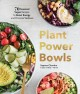 Plant power bowls : 70 seasonal vegan dishes to boost energy and promote wellness