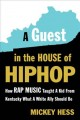 A guest in the house of hip-hop : how rap music taught a kid from Kentucky what a white ally should be