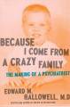 BECAUSE I COME FROM A CRAZY FAMILY : THE MAKING OF A PSYCHIATRIST / EDWARD M. HALLOWELL.
