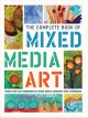 The complete book of mixed media art : more than 200 fundamental mixed media concepts and techniques.
