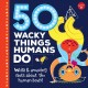 50 Wacky Things Humans Do Weird & Amazing Facts About Humans!