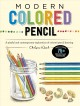 Modern colored pencil : a playful and contemporary exploration of colored pencil drawing