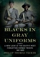 Blacks in gray uniforms : a new look at the south's most forgotten combat troops 1861-1865