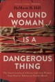 A bound woman is a dangerous thing : the incarceration of African American women from Harriet Tubman to Sandra Bland