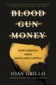 Blood gun money : how America arms gangs and cartels