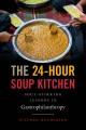 24-HOUR SOUP KITCHEN : soul-stirring lessons in gastrophilanthropy.