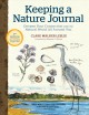 KEEPING A NATURE JOURNAL [Release Date March 2021] : explore, record, and deepen your connection with the natural world.