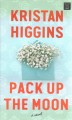 Pack up the moon : a novel [large print]