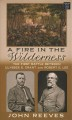 A fire in the wilderness : the first battle between Ulysses S. Grant and Robert E. Lee [large print]