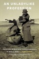An unladylike profession : American women war correspondents in World War I