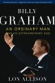 Billy Graham : an ordinary man and his extraordinary God