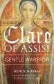 Clare of Assisi : gentle warrior