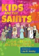 Kids and the Saints : a look at 11 saints who changed the world