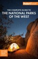 The complete guide to the National Parks of the West : with the best scenic road trips