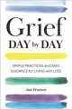 Grief day by day : simple practices and daily guidance for living with loss