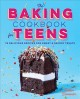 The baking cookbook for teens : 75 delicious recipes for sweet & savory treats