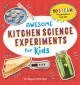 Awesome kitchen science experiments for kids : 50 STEAM projects you can eat!