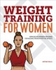 Weight training for women : exercises and workout programs for building strength with free weights