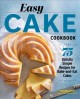 Easy cake cookbook : 75 sinfully simple recipes for bake-and-eat cakes