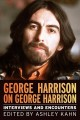 George Harrison on George Harrison : interviews and encounters