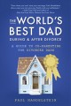 The world's best dad after divorce : a guide to co-parenting for divorced dads