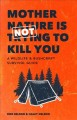 Mother Nature is not trying to kill you : a wildlife & bushcraft survival guide