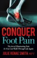 Conquer foot pain : the art of eliminating pain so you can walk through life again