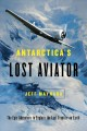 Antarctica's lost aviator : the epic adventure to explore the last frontier on Earth