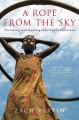 A rope from the sky : the making and unmaking of the world's newest state