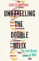 Unravelling the double helix : the story of DNA