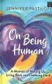 On being human : a memoir of waking up, living real, and listening hard