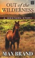 Out of the wilderness [text (large print)] : a Western story
