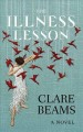 The illness lesson : a novel [large print]