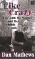 Like crazy : life with my mother and her invisible friends [large print]