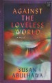 Against the loveless world : a novel [large print]