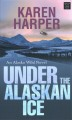 Under the Alaskan ice [text (large print)]